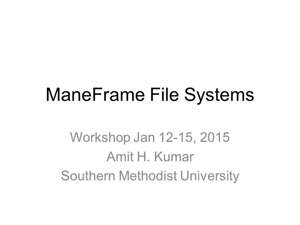 ManeFrame File Systems Workshop Jan 12-15, 2015 Amit H. Kumar Southern Methodist University