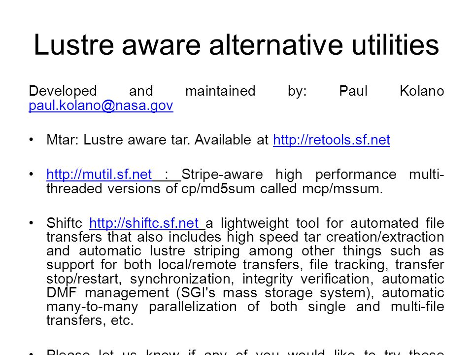Lustre aware alternative utilities Developed and maintained by: Paul Kolano paul.kolano@nasa.gov paul.kolano@nasa.gov Mtar: Lustre aware tar.