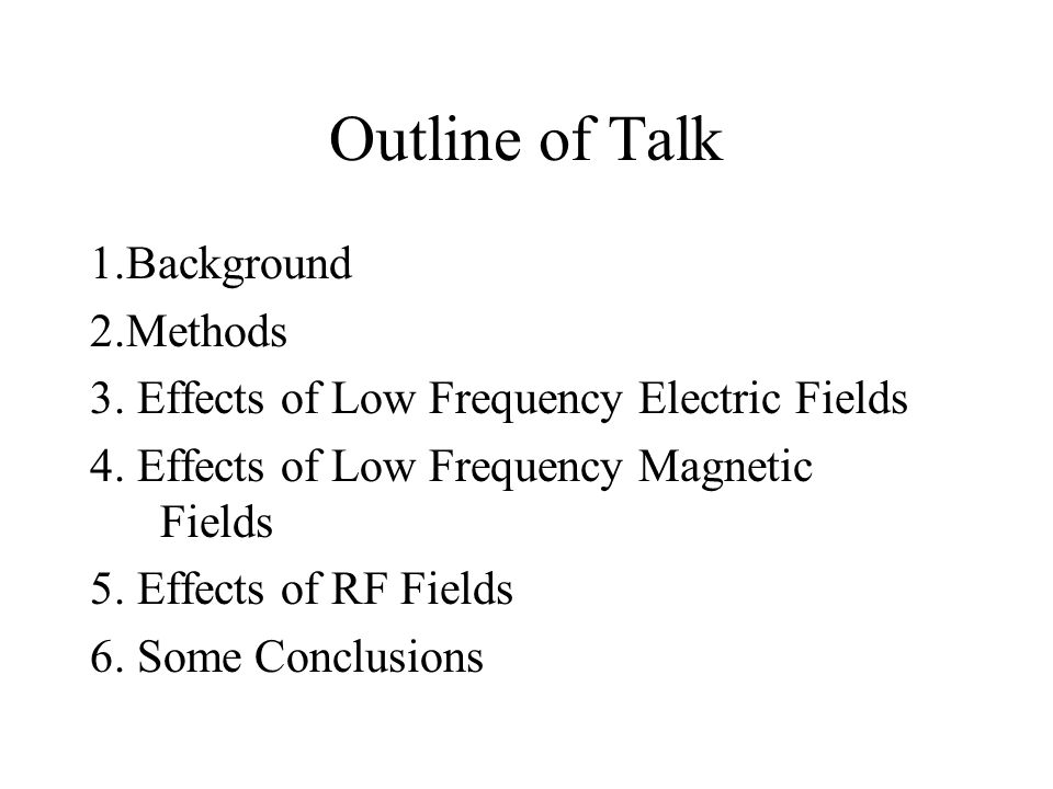 Outline of Talk 1.Background 2.Methods 3. Effects of Low Frequency Electric Fields 4.