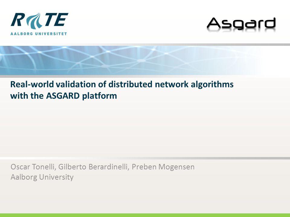 R: 146 G: 208 B: 80 R: 2 G: 52 B: 74 Real-world validation of distributed network algorithms with the ASGARD platform Oscar Tonelli, Gilberto Berardin