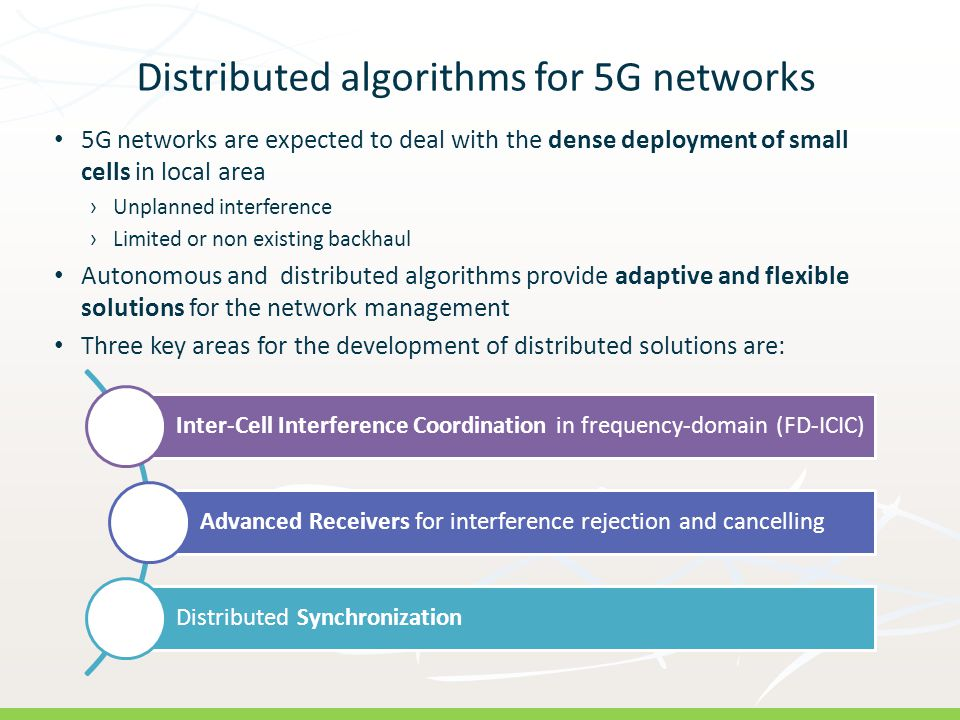 R: 146 G: 208 B: 80 R: 2 G: 52 B: 74 Distributed algorithms for 5G networks 5G networks are expected to deal with the dense deployment of small cells