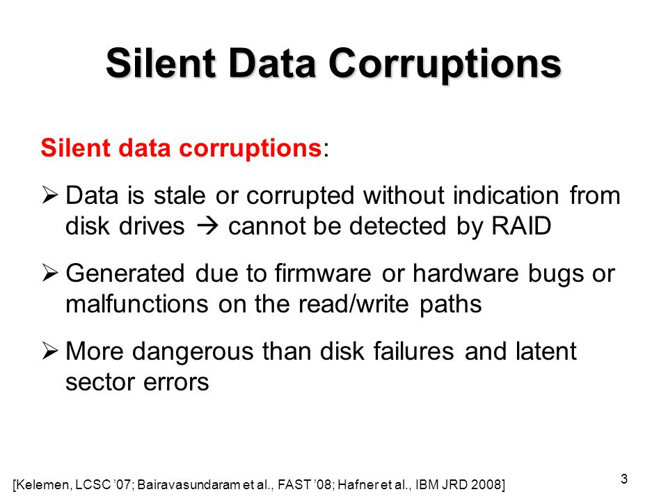 Silent Data Corruptions  Lost write:  Torn write:  Misdirected writes/reads: 4 Stale (a) Misdirected writes(b) Misdirected reads updated