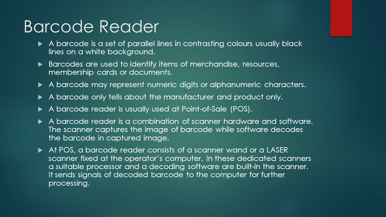 Barcode Reader  A barcode is a set of parallel lines in contrasting colours usually black lines on a white background.  Barcodes are used to identif