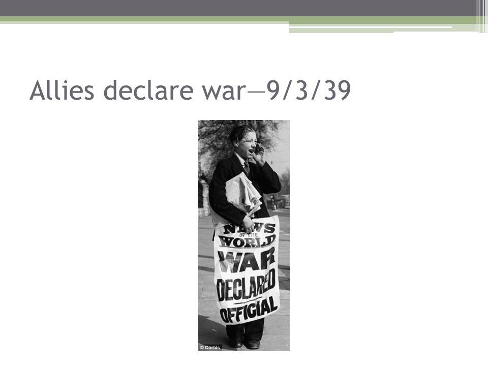 Allies declare war—9/3/39