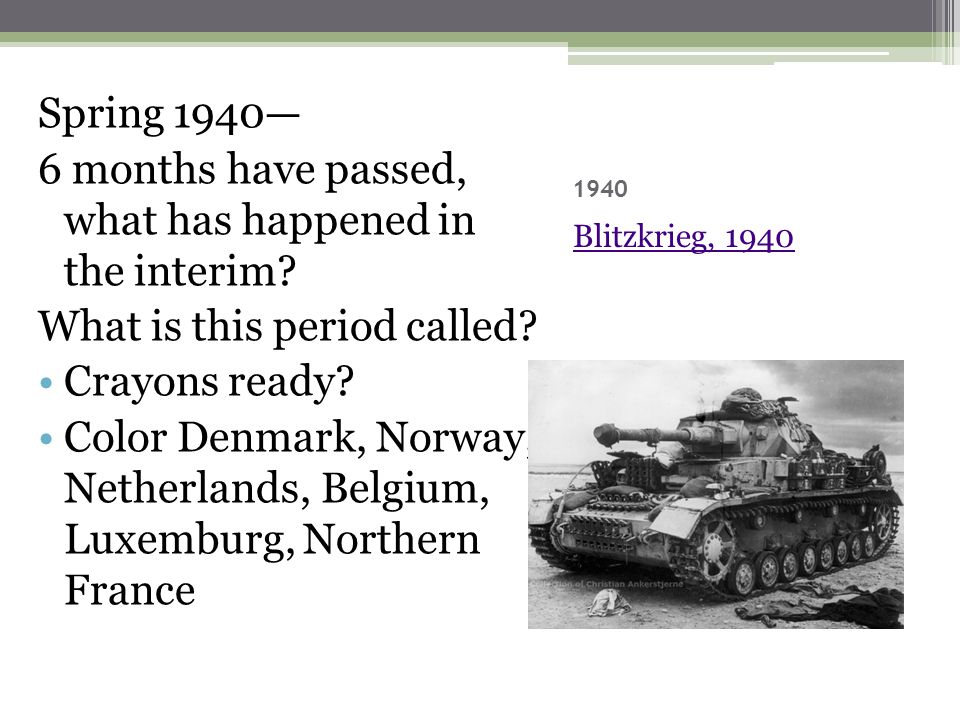 1940 Blitzkrieg, 1940 Spring 1940— 6 months have passed, what has happened in the interim.
