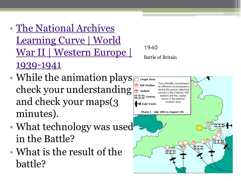 1940 Battle of Britain The National Archives Learning Curve | World War II | Western Europe | 1939-1941The National Archives Learning Curve | World War II | Western Europe | 1939-1941 While the animation plays, check your understanding and check your maps(3 minutes).