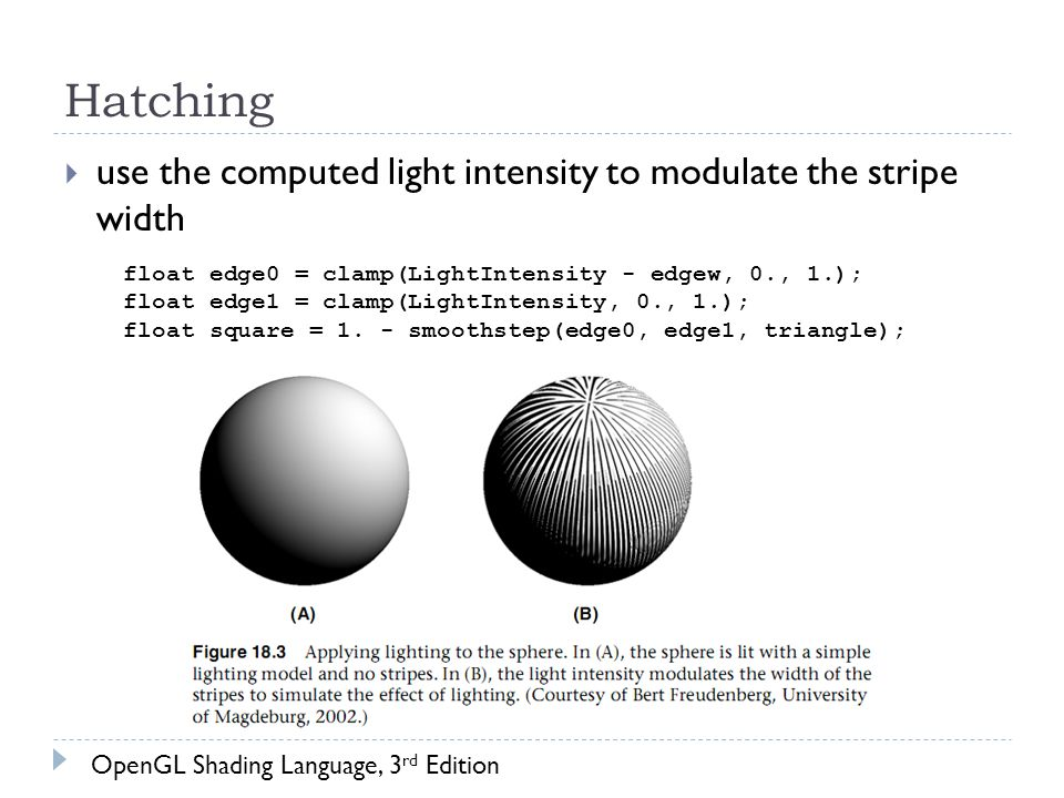 Hatching  use the computed light intensity to modulate the stripe width float edge0 = clamp(LightIntensity - edgew, 0., 1.); float edge1 = clamp(LightIntensity, 0., 1.); float square = 1.