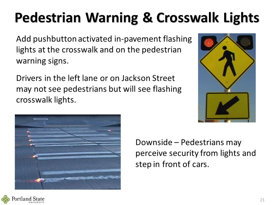 Pedestrian Warning & Crosswalk Lights 21 Downside – Pedestrians may perceive security from lights and step in front of cars.