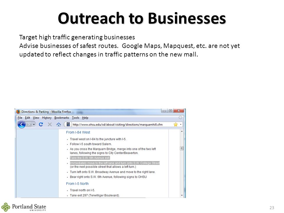 Outreach to Businesses 23 Target high traffic generating businesses Advise businesses of safest routes. Google Maps, Mapquest, etc. are not yet update