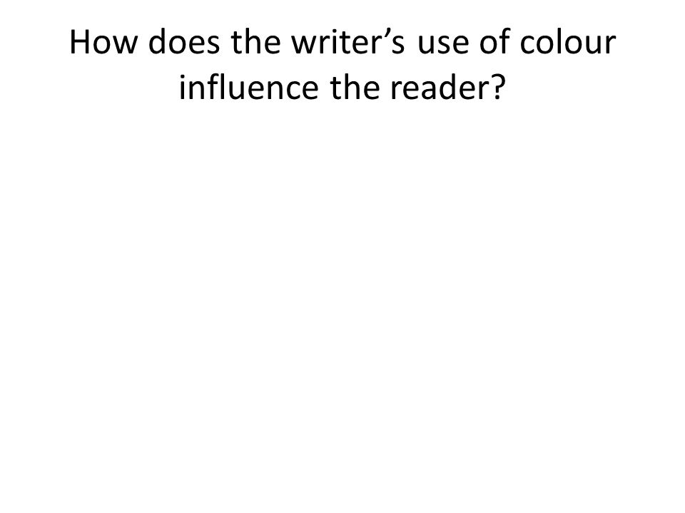 How does the writer's use of colour influence the reader