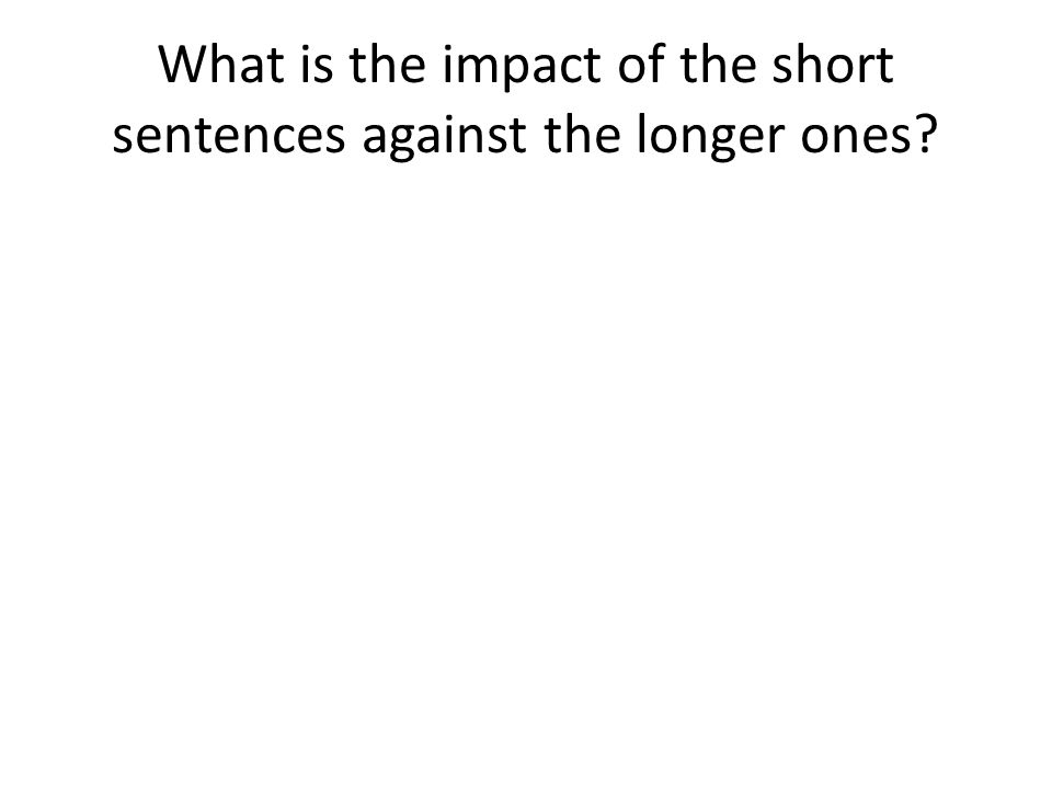 What is the impact of the short sentences against the longer ones