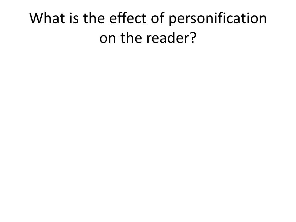 What is the effect of personification on the reader