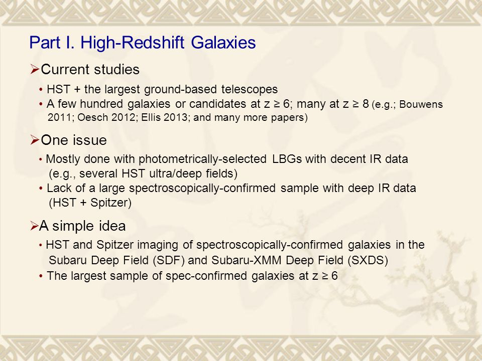 Part I. High-Redshift Galaxies  Current studies HST + the largest ground-based telescopes A few hundred galaxies or candidates at z ≥ 6; many at z ≥