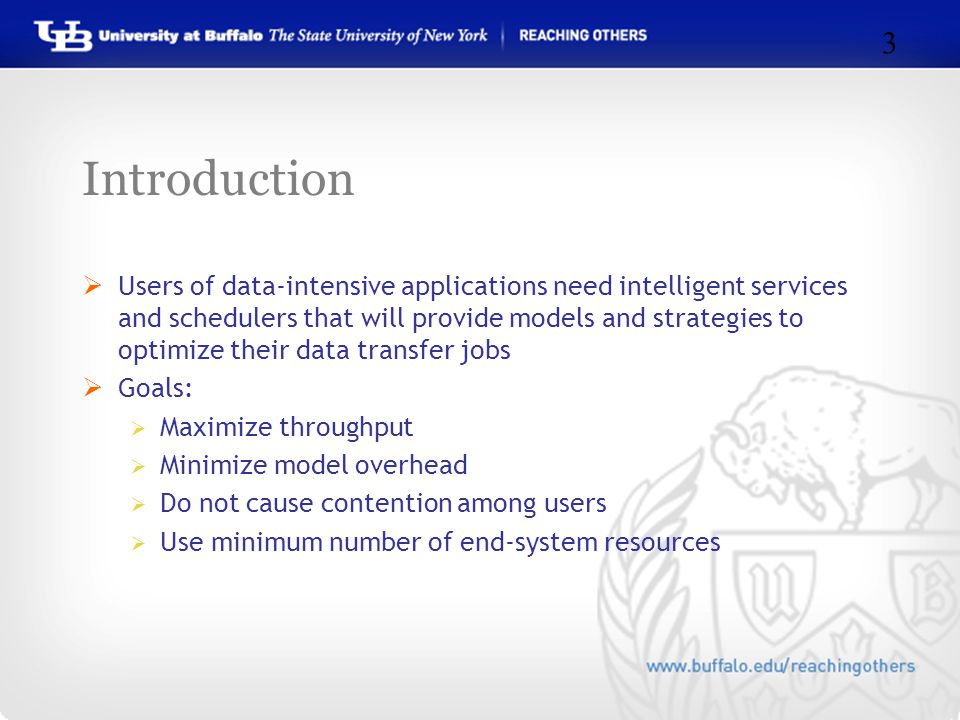 Introduction  Users of data-intensive applications need intelligent services and schedulers that will provide models and strategies to optimize their data transfer jobs  Goals:  Maximize throughput  Minimize model overhead  Do not cause contention among users  Use minimum number of end-system resources 3