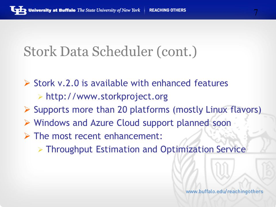Stork Data Scheduler (cont.)  Stork v.2.0 is available with enhanced features  http://www.storkproject.org  Supports more than 20 platforms (mostly Linux flavors)  Windows and Azure Cloud support planned soon  The most recent enhancement:  Throughput Estimation and Optimization Service 7