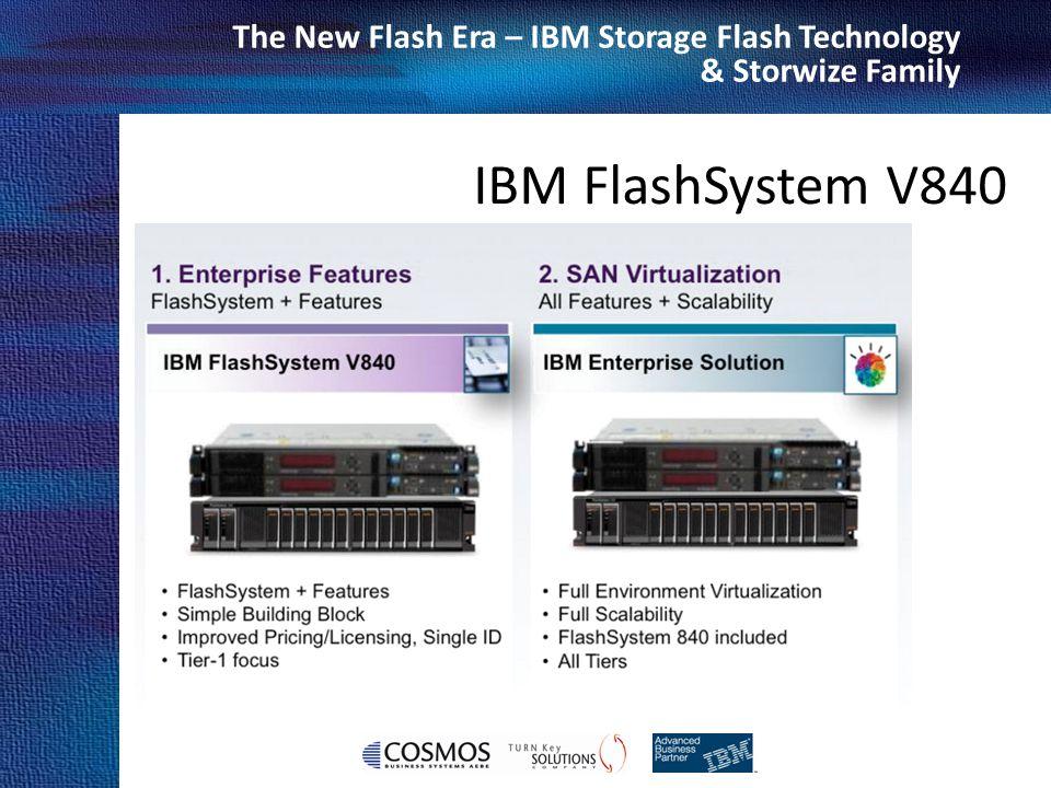 Cosmos Business Systems & IBM Hellas The New Flash Era – IBM Storage Flash Technology & Storwize Family IBM FlashSystem V840