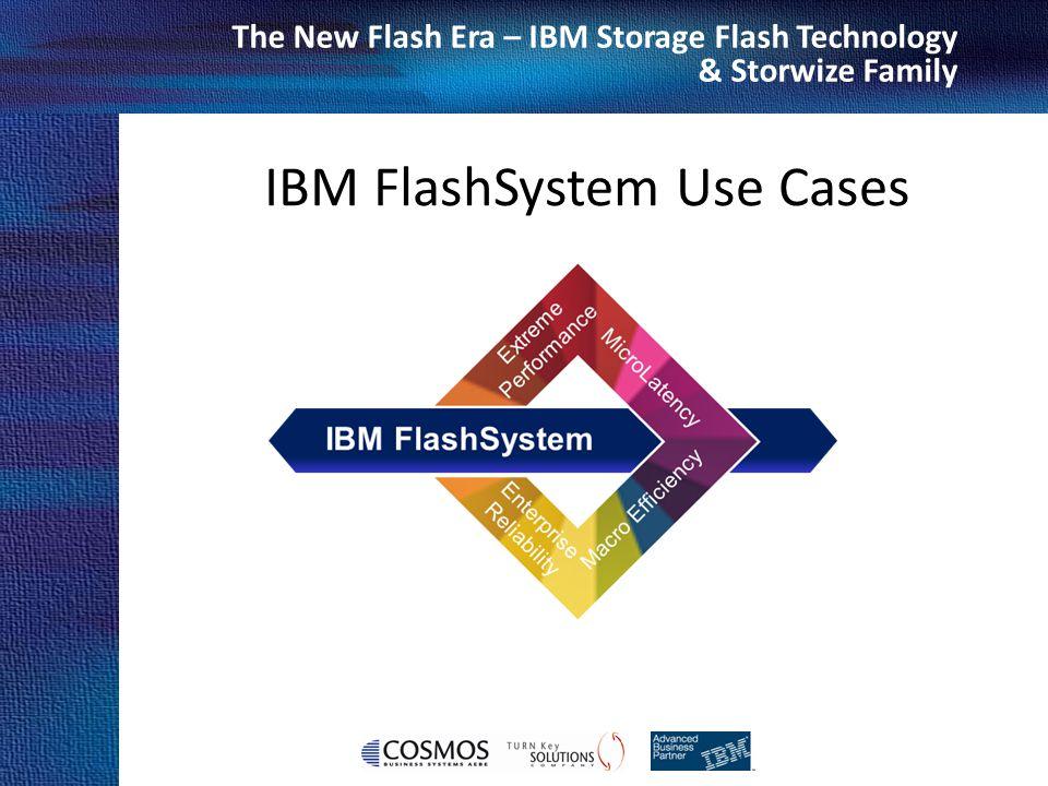 Cosmos Business Systems & IBM Hellas The New Flash Era – IBM Storage Flash Technology & Storwize Family IBM FlashSystem Use Cases
