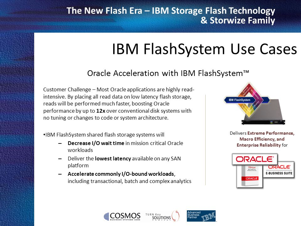 Cosmos Business Systems & IBM Hellas The New Flash Era – IBM Storage Flash Technology & Storwize Family Oracle Acceleration with IBM FlashSystem™ Cust
