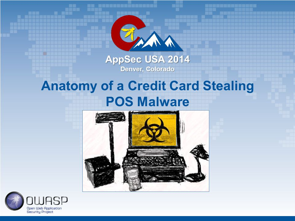 AppSec USA 2014 Denver, Colorado Anatomy of a Credit Card Stealing POS Malware