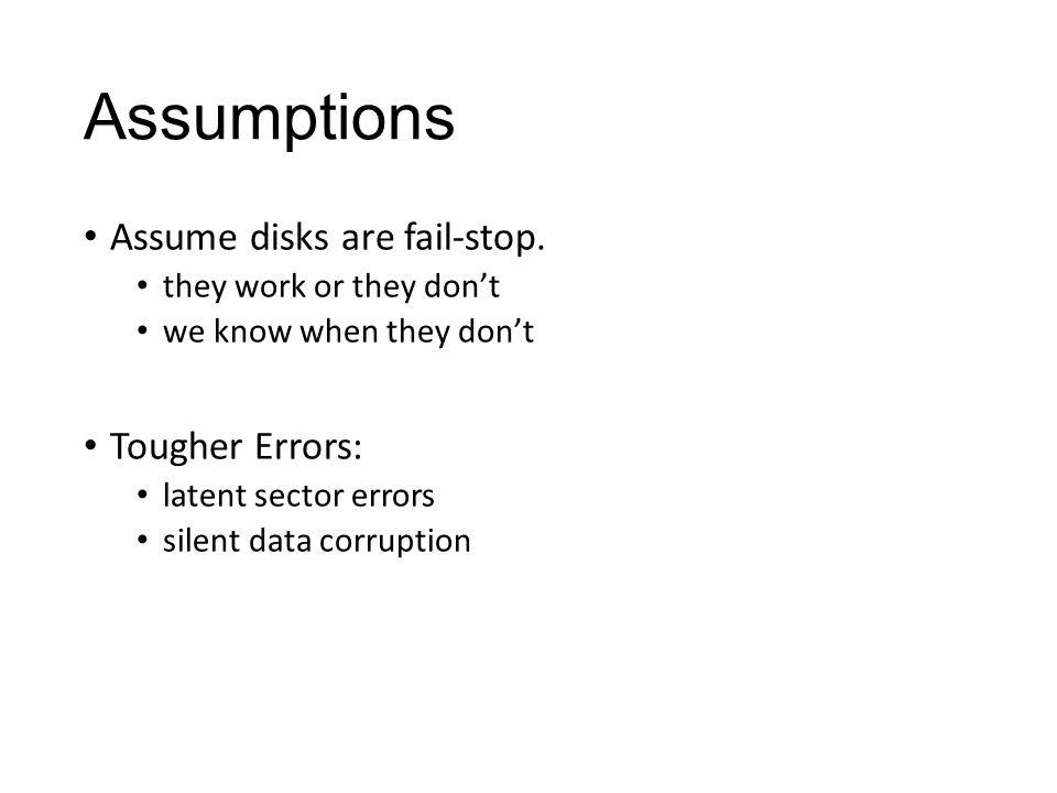 Assumptions Assume disks are fail-stop.