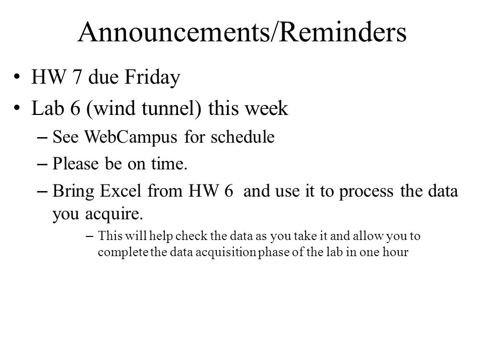 Announcements/Reminders HW 7 due Friday Lab 6 (wind tunnel) this week – See WebCampus for schedule – Please be on time.