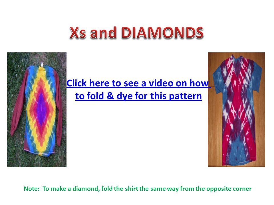 Note: To make a diamond, fold the shirt the same way from the opposite corner Click here to see a video on how to fold & dye for this pattern