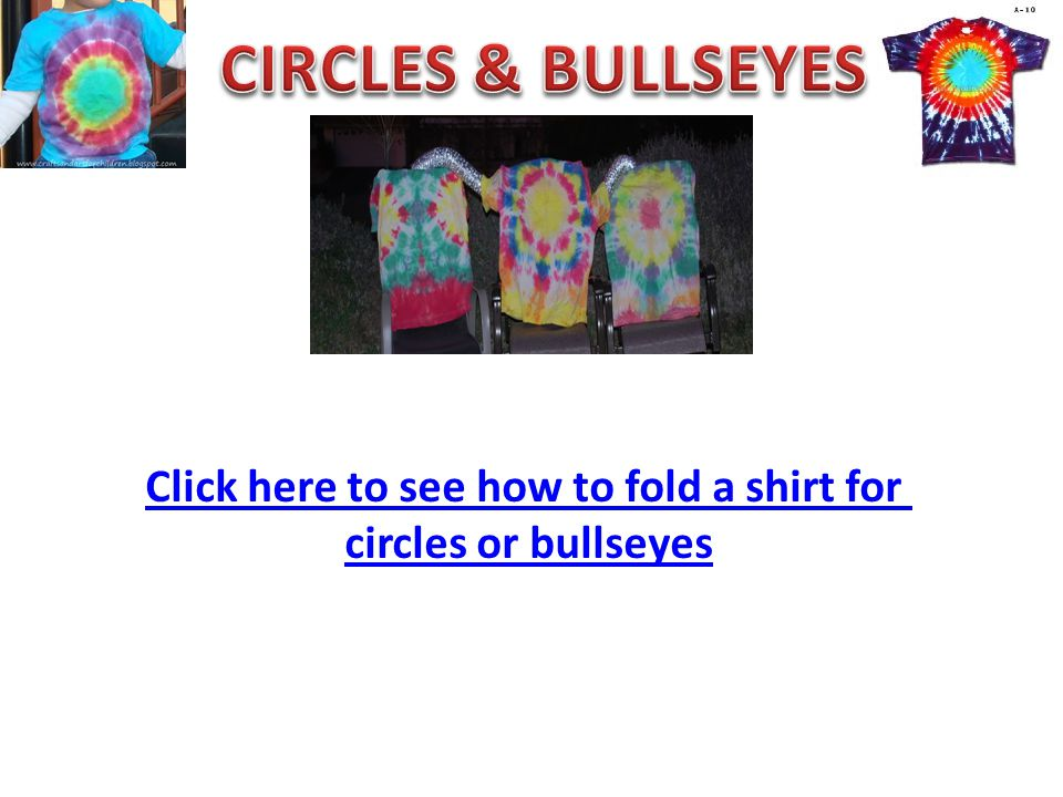 Click here to see how to fold a shirt for circles or bullseyes