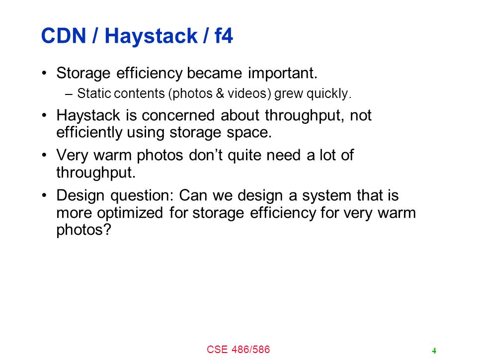 CSE 486/586 CDN / Haystack / f4 Storage efficiency became important.
