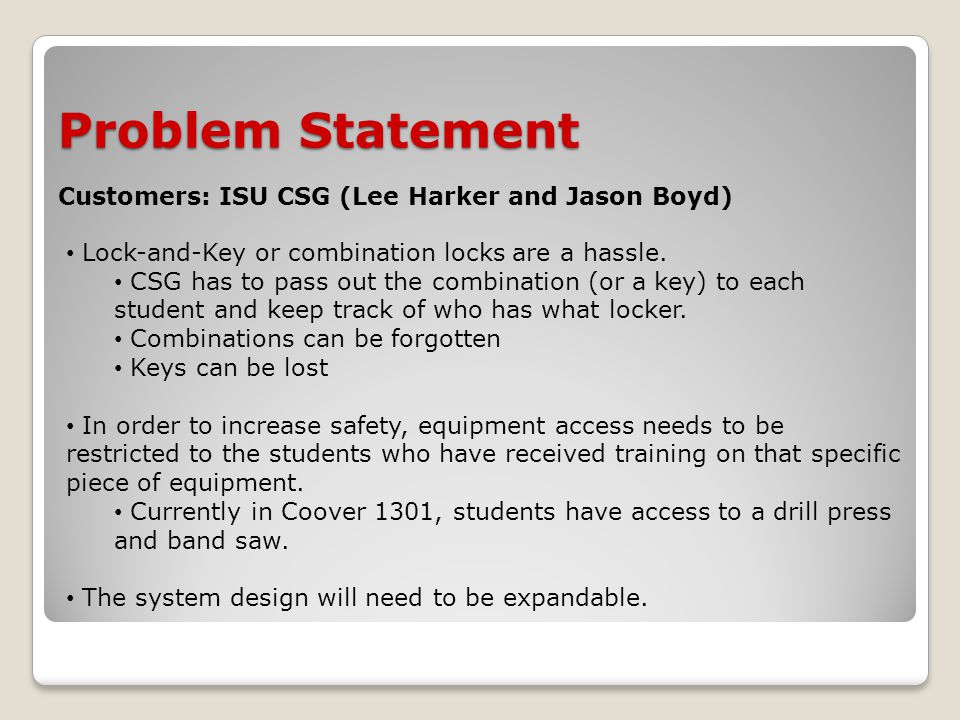 Problem Statement Customers: ISU CSG (Lee Harker and Jason Boyd) Lock-and-Key or combination locks are a hassle.