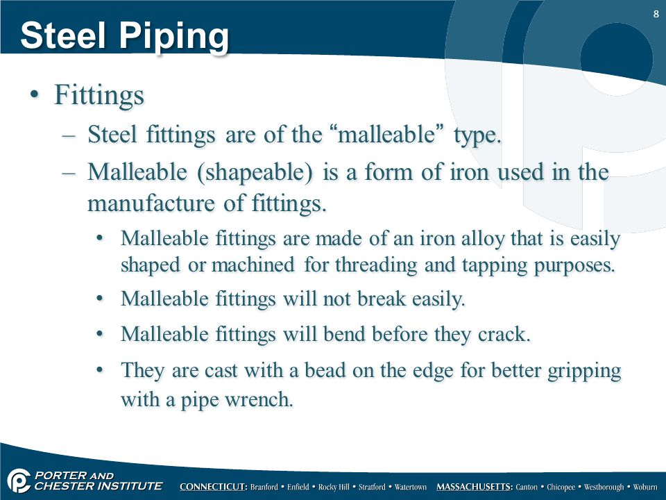 8 Steel Piping Fittings –Steel fittings are of the malleable type.