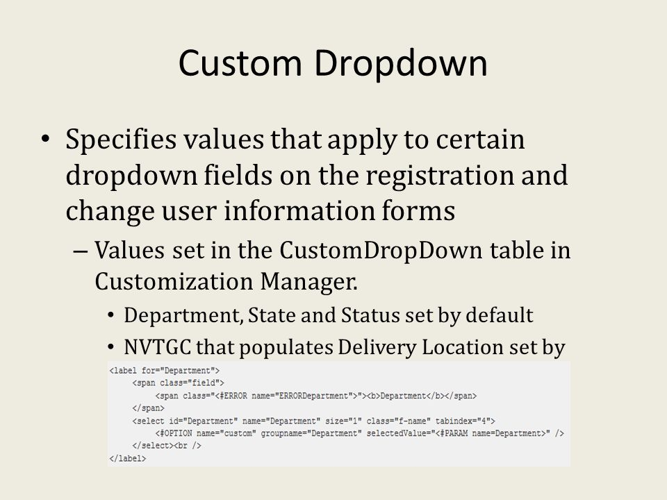 Custom Dropdown Specifies values that apply to certain dropdown fields on the registration and change user information forms – Values set in the CustomDropDown table in Customization Manager.