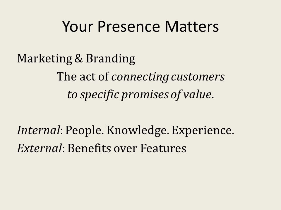 Your Presence Matters Marketing & Branding The act of connecting customers to specific promises of value.