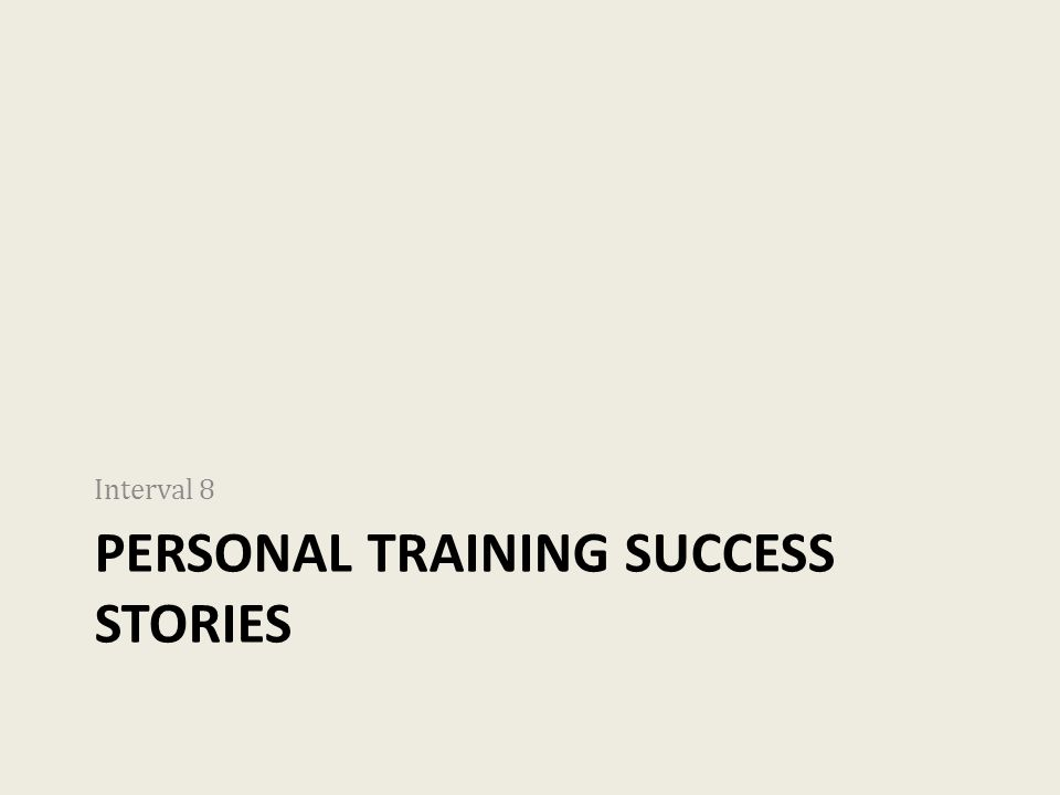 PERSONAL TRAINING SUCCESS STORIES Interval 8