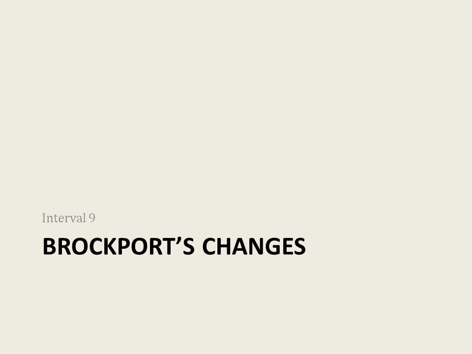 BROCKPORT'S CHANGES Interval 9