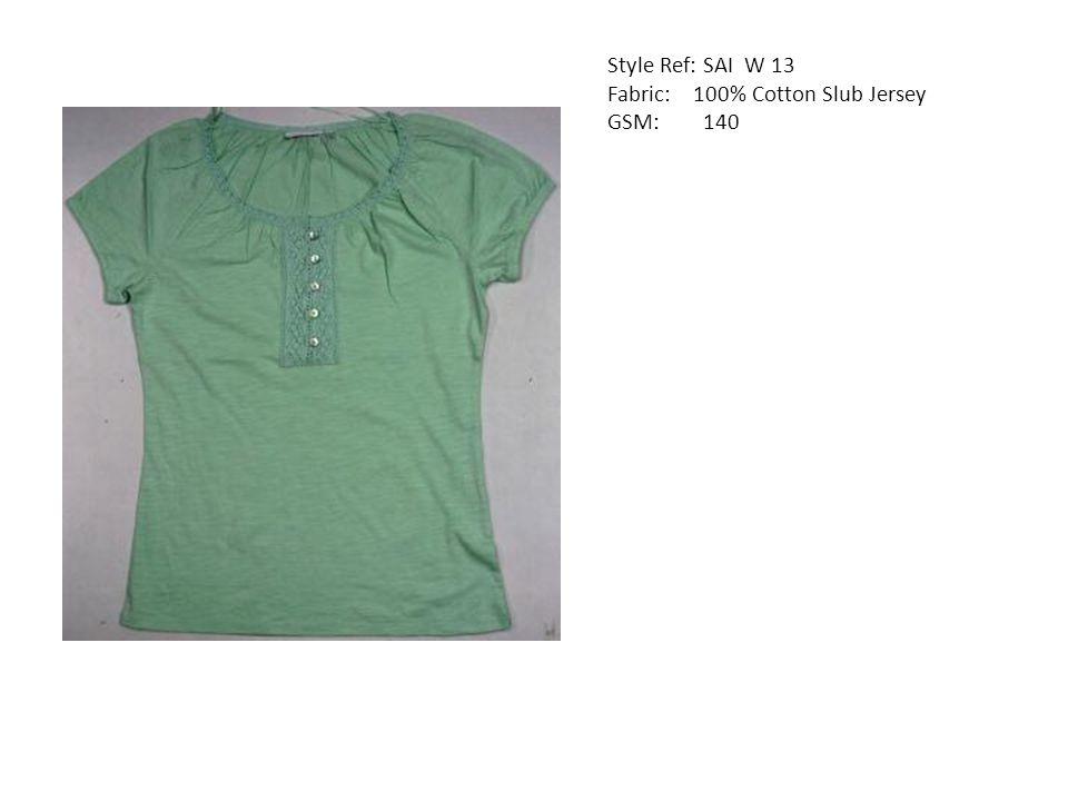 Style Ref: SAI W 13 Fabric: 100% Cotton Slub Jersey GSM: 140