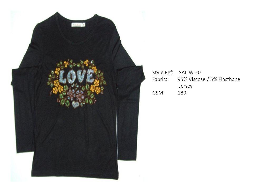 Style Ref: SAI W 20 Fabric: 95% Viscose / 5% Elasthane Jersey GSM: 180