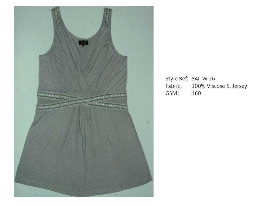 Style Ref: SAI W 26 Fabric: 100% Viscose S. Jersey GSM: 160