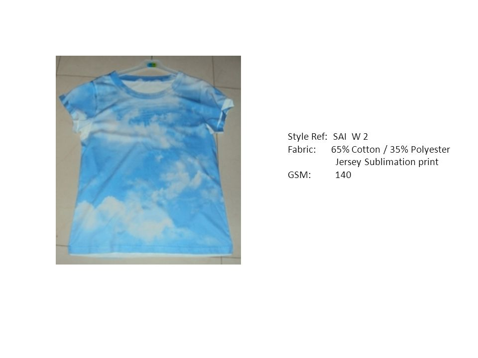 Style Ref: SAI W 2 Fabric: 65% Cotton / 35% Polyester Jersey Sublimation print GSM: 140