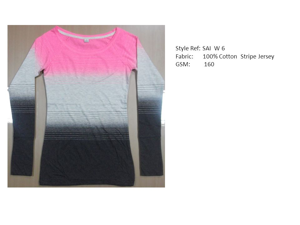 Style Ref: SAI W 6 Fabric: 100% Cotton Stripe Jersey GSM: 160