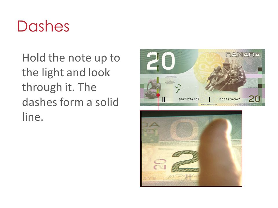 Dashes Hold the note up to the light and look through it. The dashes form a solid line.