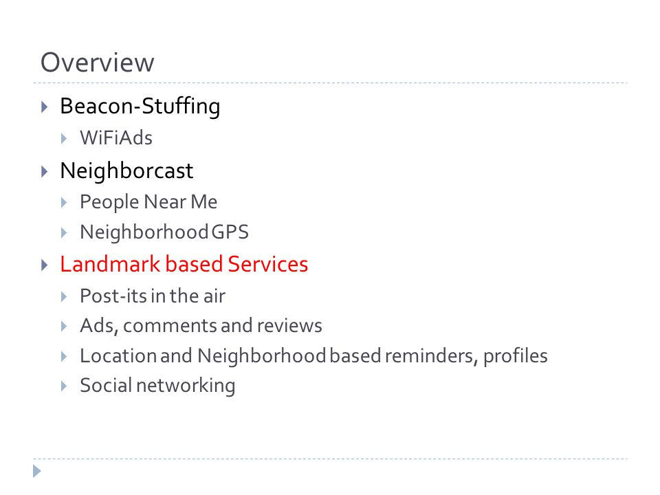 Overview  Beacon-Stuffing  WiFiAds  Neighborcast  People Near Me  Neighborhood GPS  Landmark based Services  Post-its in the air  Ads, comment