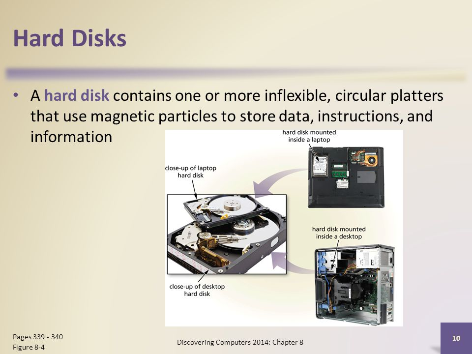 Hard Disks A hard disk contains one or more inflexible, circular platters that use magnetic particles to store data, instructions, and information Dis