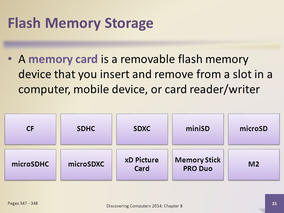 Flash Memory Storage A memory card is a removable flash memory device that you insert and remove from a slot in a computer, mobile device, or card rea