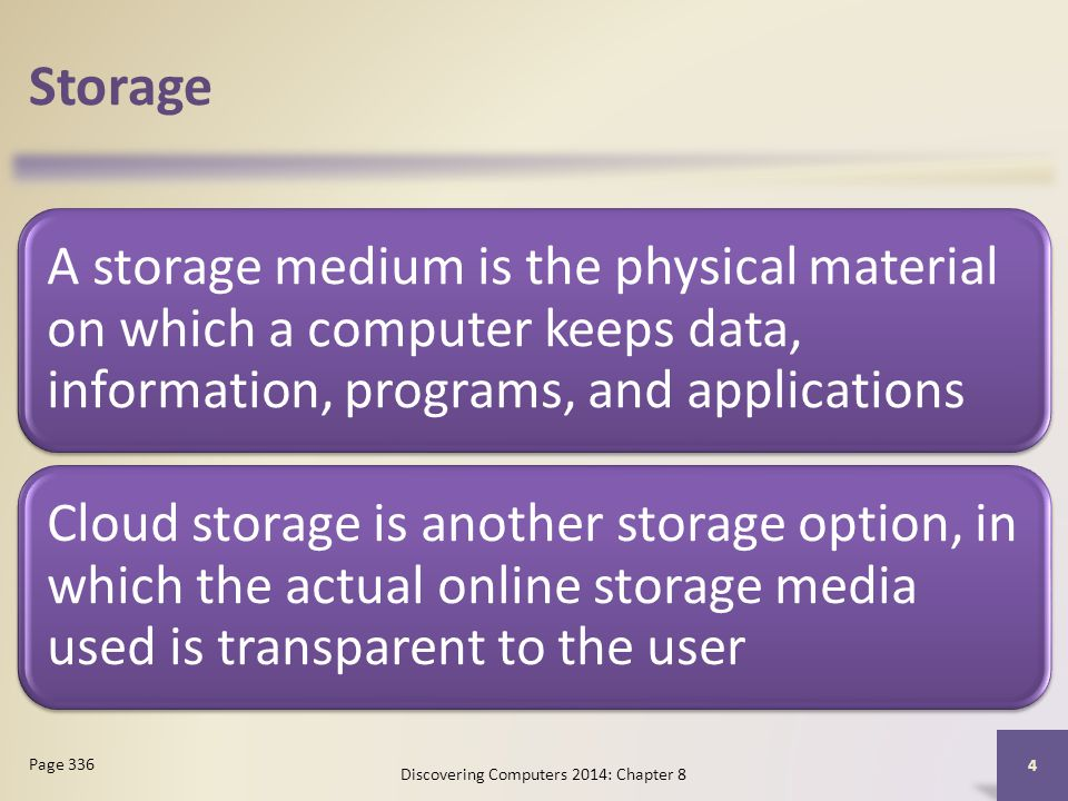 Storage A storage medium is the physical material on which a computer keeps data, information, programs, and applications Cloud storage is another sto