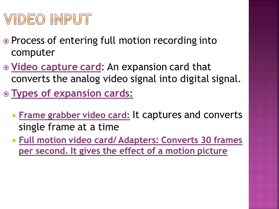  Process of entering full motion recording into computer  Video capture card: An expansion card that converts the analog video signal into digital signal.