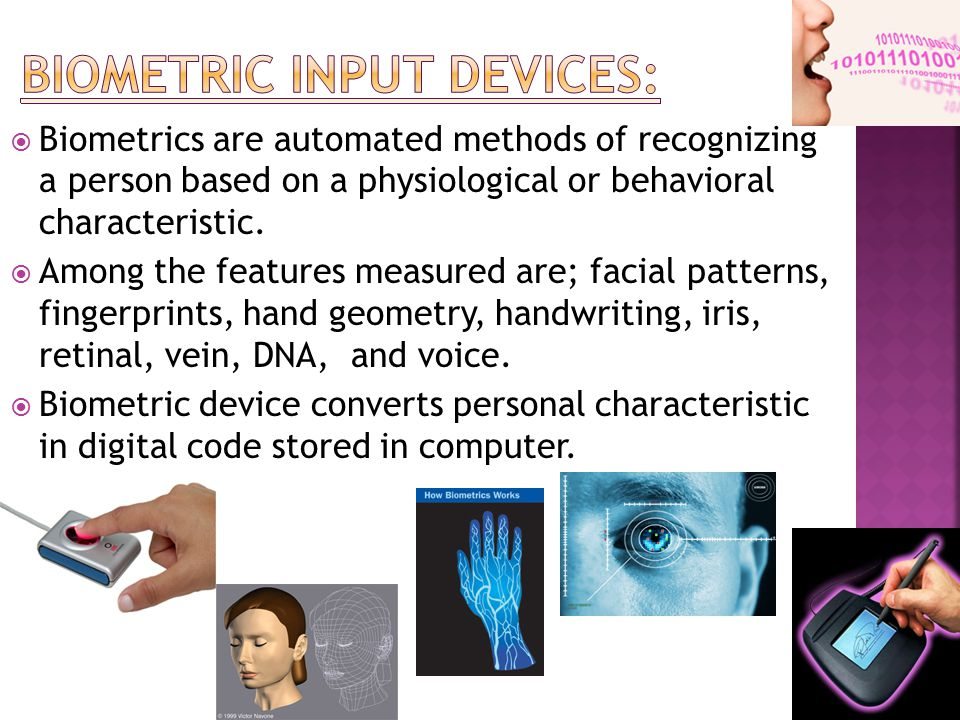  Biometrics are automated methods of recognizing a person based on a physiological or behavioral characteristic.