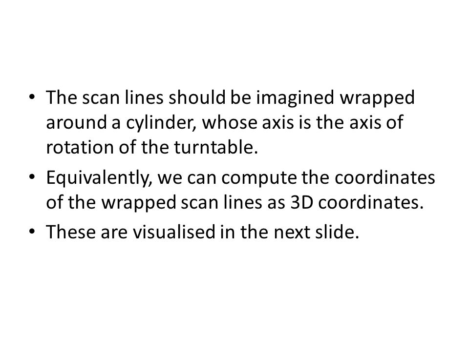 The scan lines should be imagined wrapped around a cylinder, whose axis is the axis of rotation of the turntable.