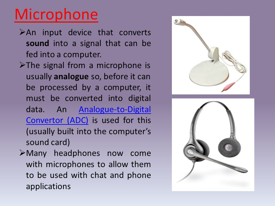  An input device that converts sound into a signal that can be fed into a computer.