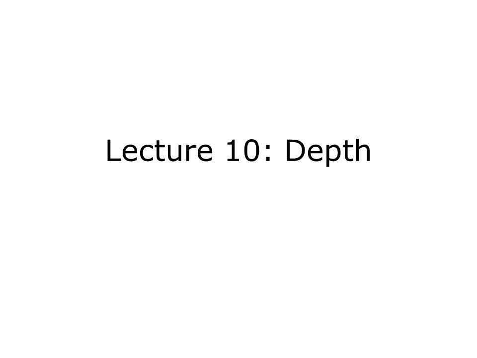 Lecture 10: Depth