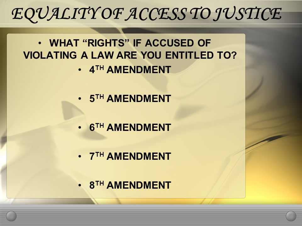 EQUALITY OF ACCESS TO JUSTICE WHAT RIGHTS IF ACCUSED OF VIOLATING A LAW ARE YOU ENTITLED TO.